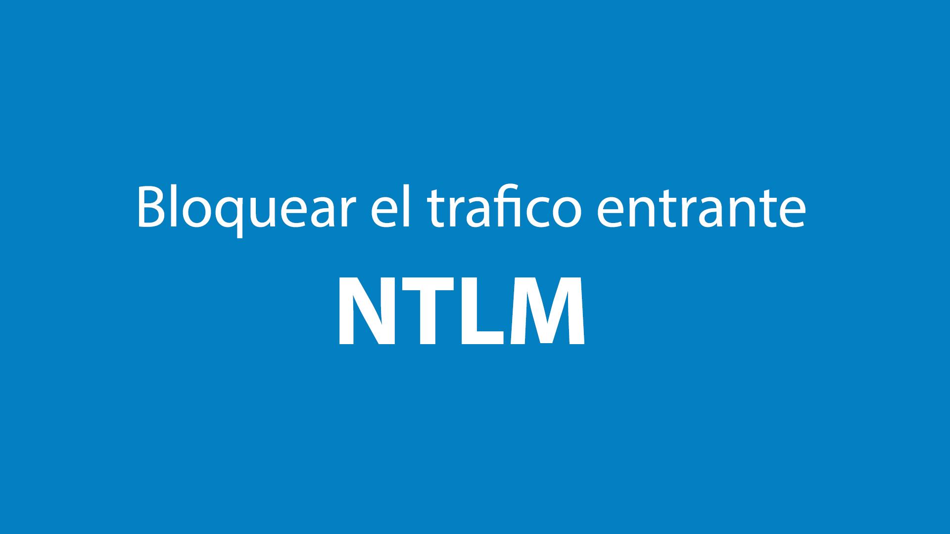 Cómo restringir NTLM: tráfico NTLM entrante 1